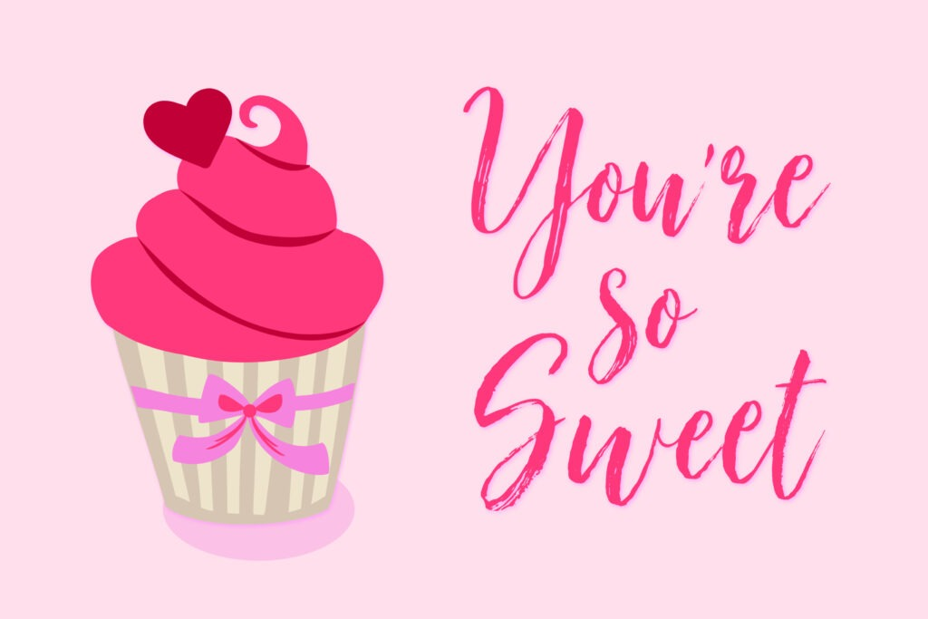 Pink Valentine card with a cupcake and 'you're so sweet' written on it by Champagne and Sugarplums